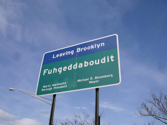 "One of the many ""Fuhgeddaboudit"" signs. Photo courtesy of Marty Markowitz"