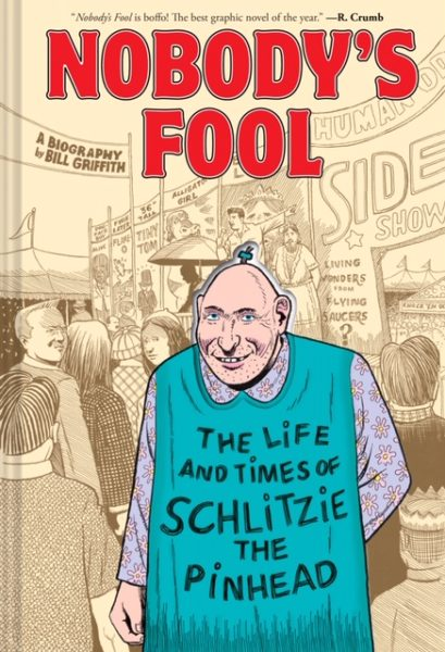 Nobody's Fool: The Life and Times of Schlitzie the Pinhead, by Bill Griffith (c) Abrams ComicArts, 2019